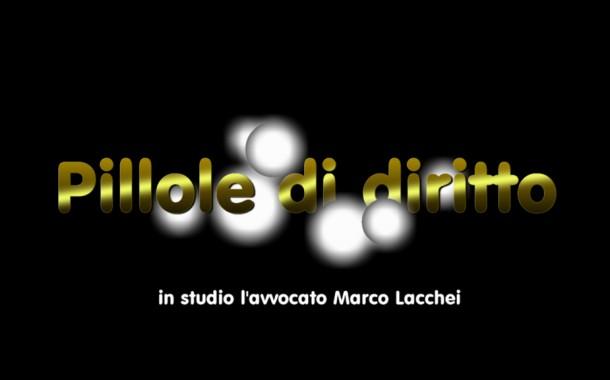 """""""PILLOLE DI DIRITTO """" A CURA DELL' AVVOCATO MARCO LACCHEI"""